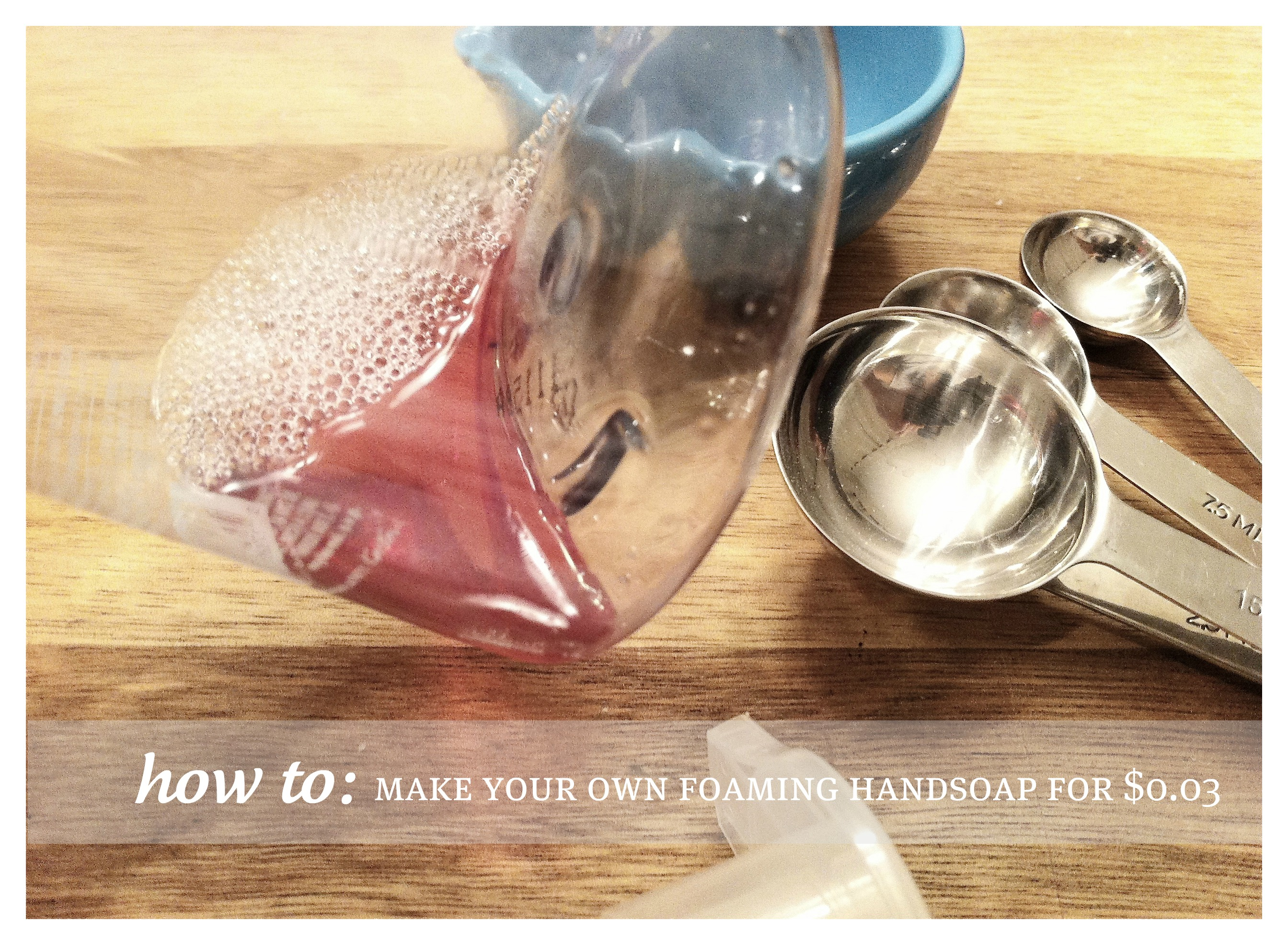 how to: make foaming handsoap for $0.03 skip the chemicals