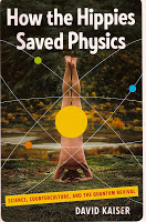 How the Hippies Saved Physics by David Kaiser - Physics World Book of the Year