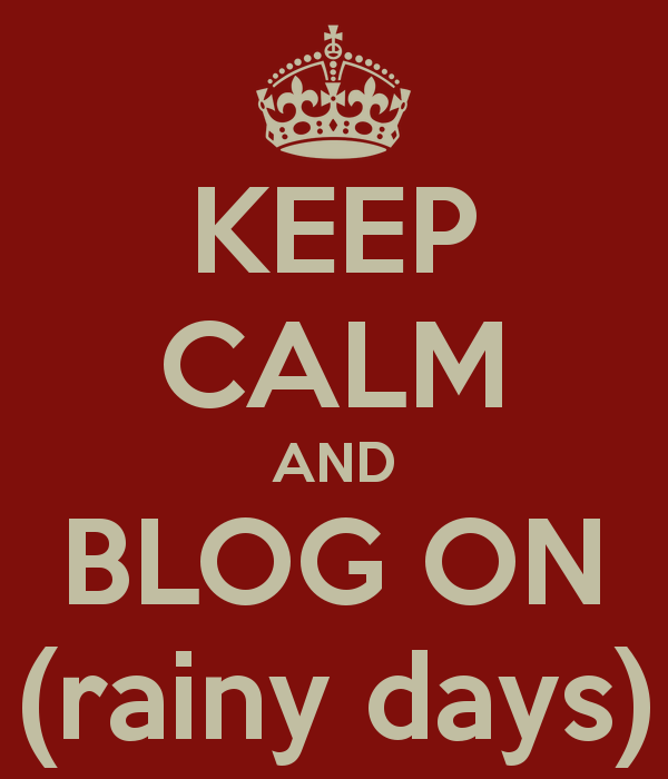 mommyjuiced.com_wp-content_uploads_2013_07_keep-calm-and-blog-on-rainy-days-1