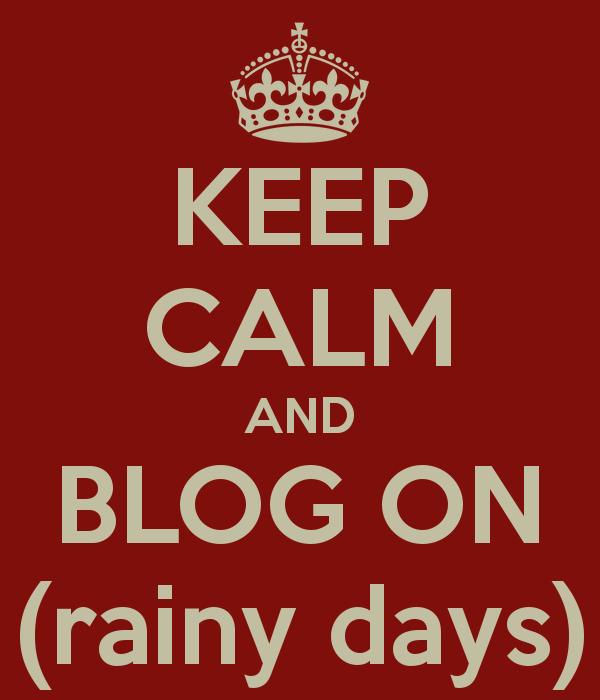mommyjuiced.com_wp-content_uploads_2013_07_keep-calm-and-blog-on-rainy-days-1